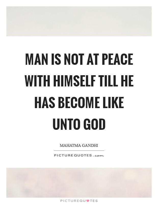 Man is not at peace with himself till he has become like unto God Picture Quote #1