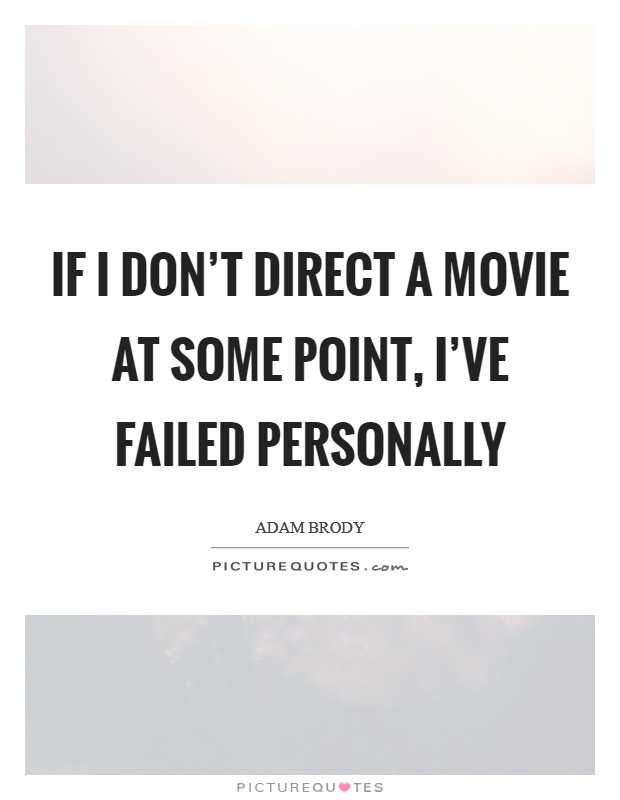 If I don't direct a movie at some point, I've failed personally Picture Quote #1