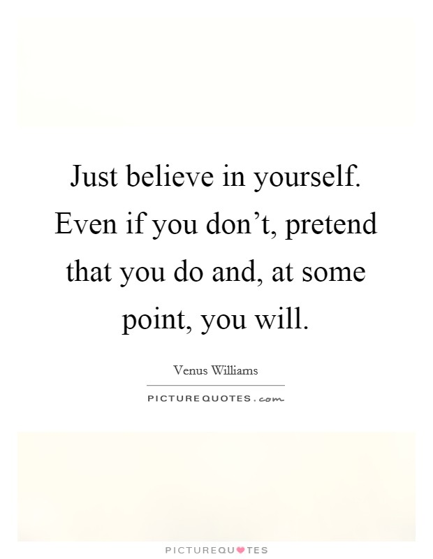 Just believe in yourself. Even if you don't, pretend that you do and, at some point, you will Picture Quote #1