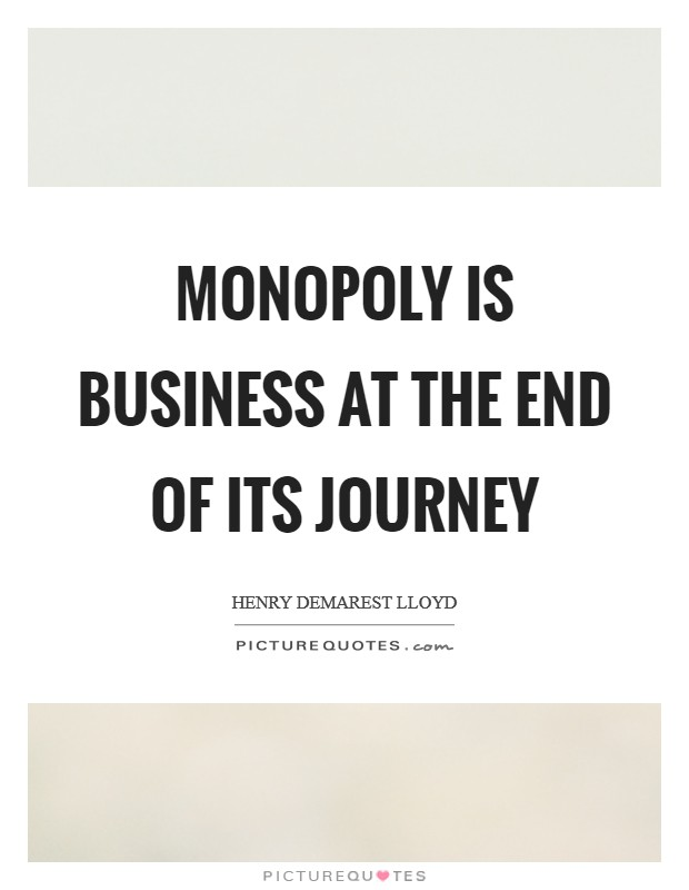 Monopoly is business at the end of its journey Picture Quote #1