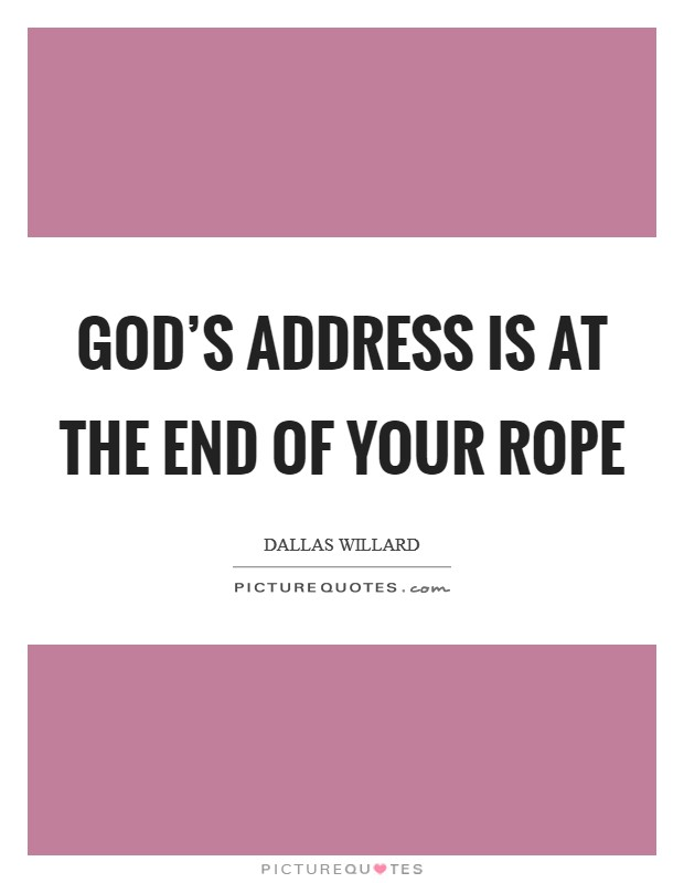 God's address is at the end of your rope Picture Quote #1