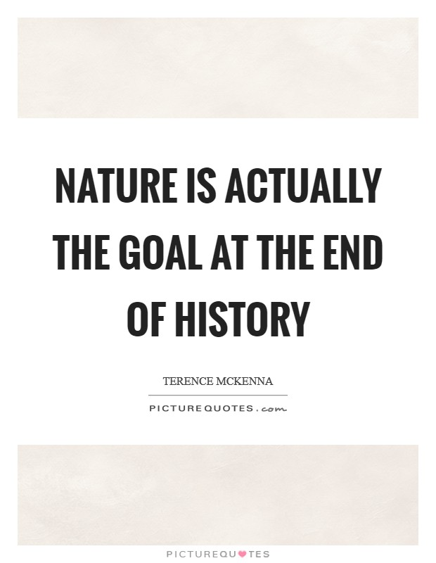 Nature is actually the goal at the end of history Picture Quote #1