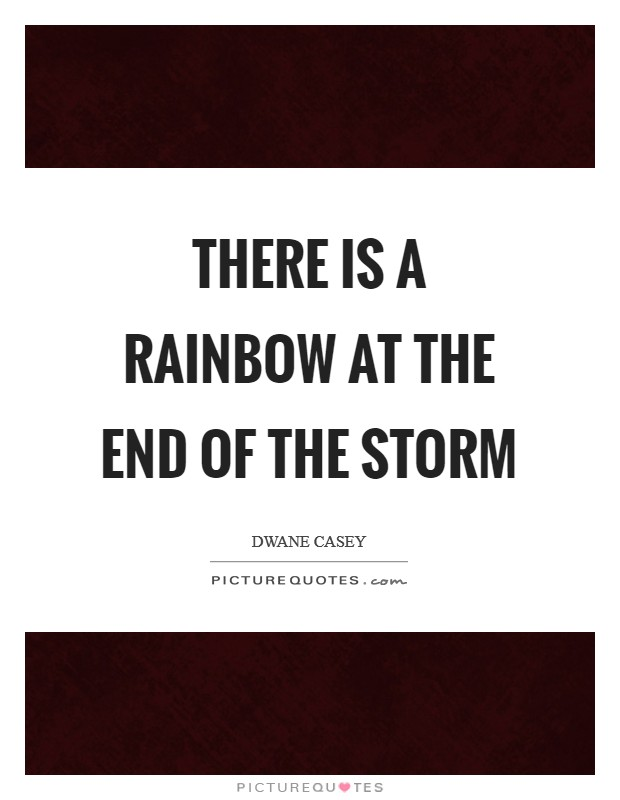 There is a rainbow at the end of the storm Picture Quote #1