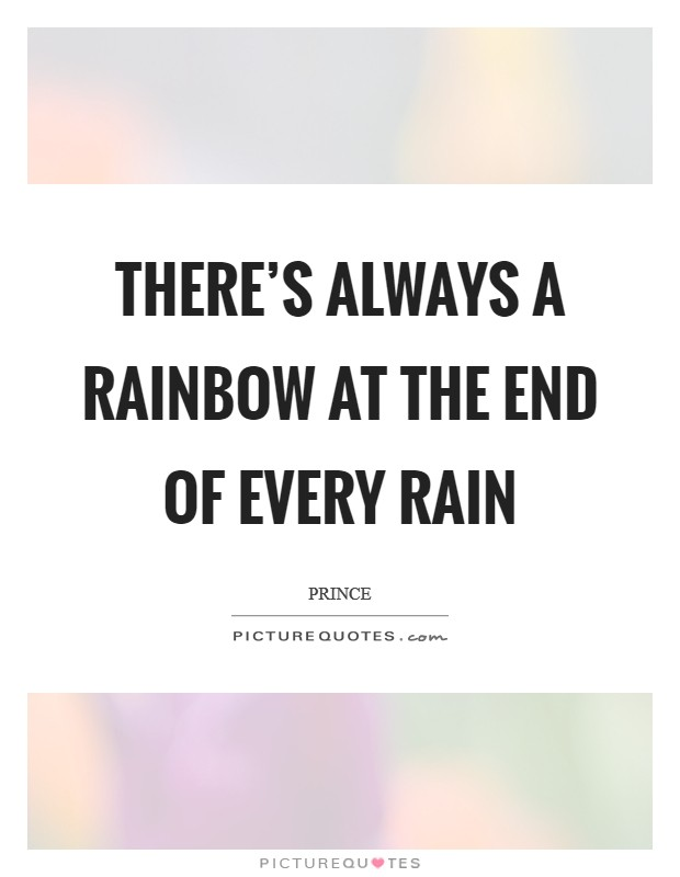 There's always a rainbow at the end of every rain Picture Quote #1