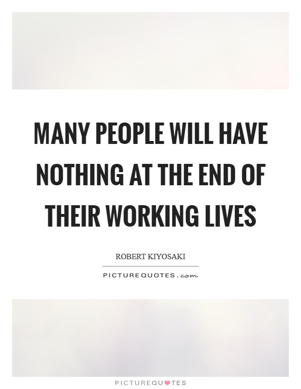 Many people will have nothing at the end of their working lives Picture Quote #1