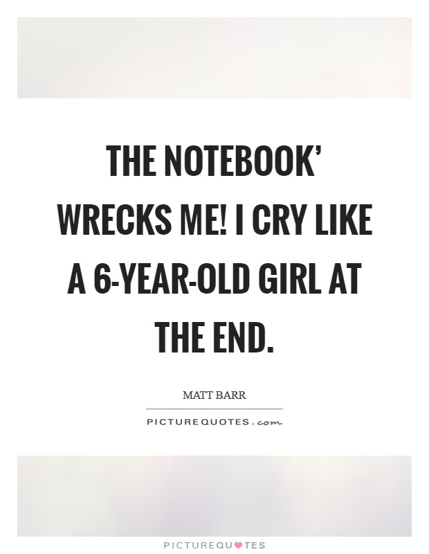 The Notebook' wrecks me! I cry like a 6-year-old girl at the end Picture Quote #1