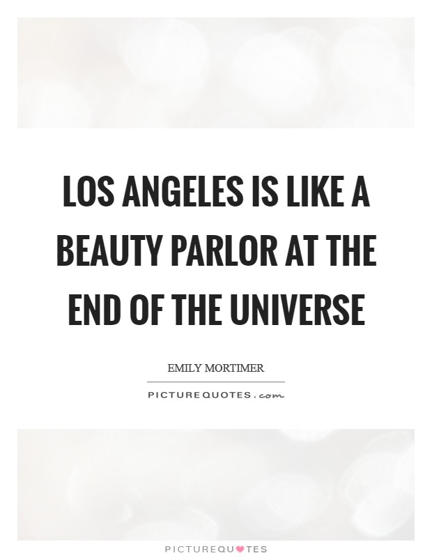 Los Angeles is like a beauty parlor at the end of the universe Picture Quote #1
