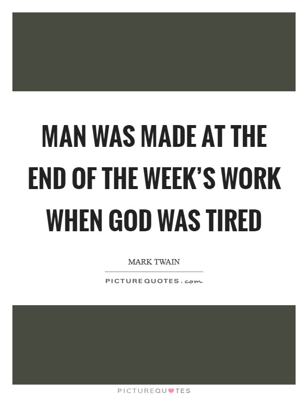 Man was made at the end of the week's work when God was tired Picture Quote #1