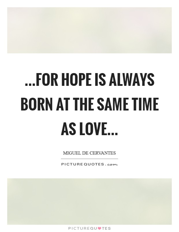 ...for hope is always born at the same time as love... Picture Quote #1