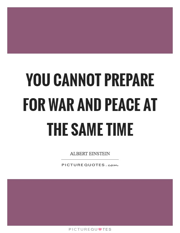 You cannot prepare for war and peace at the same time Picture Quote #1