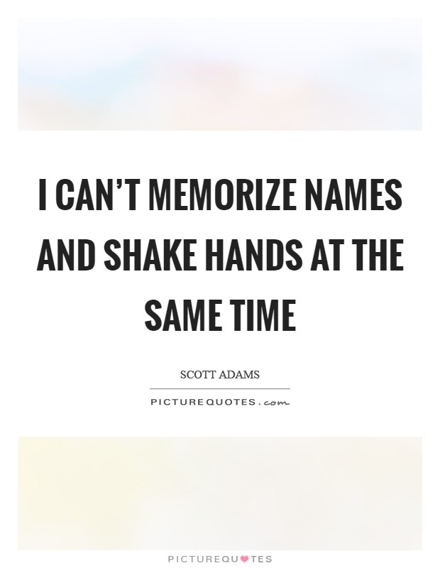 I can't memorize names and shake hands at the same time Picture Quote #1