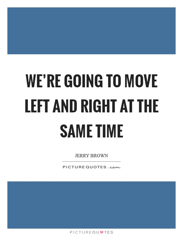 We're going to move left and right at the same time Picture Quote #1