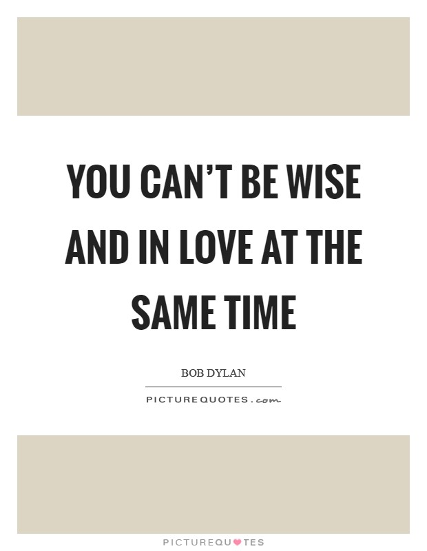 You can't be wise and in love at the same time Picture Quote #1