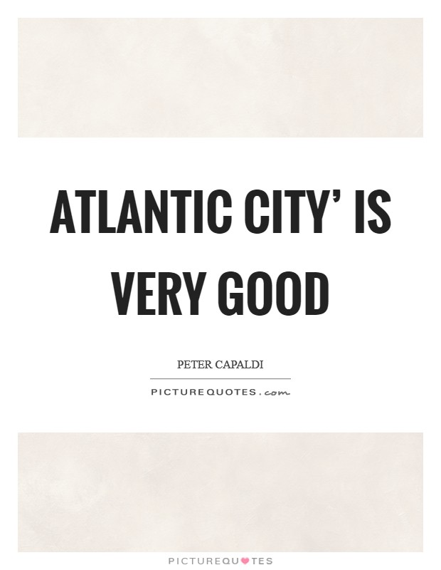 Atlantic City' is very good Picture Quote #1