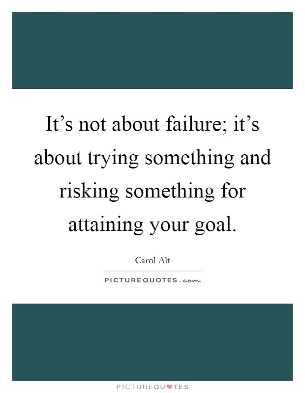 It's not about failure; it's about trying something and risking something for attaining your goal. Picture Quote #1