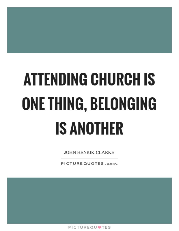Attending church is one thing, belonging is another Picture Quote #1