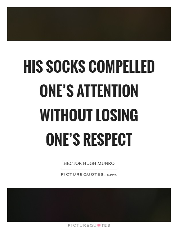 His socks compelled one's attention without losing one's respect Picture Quote #1