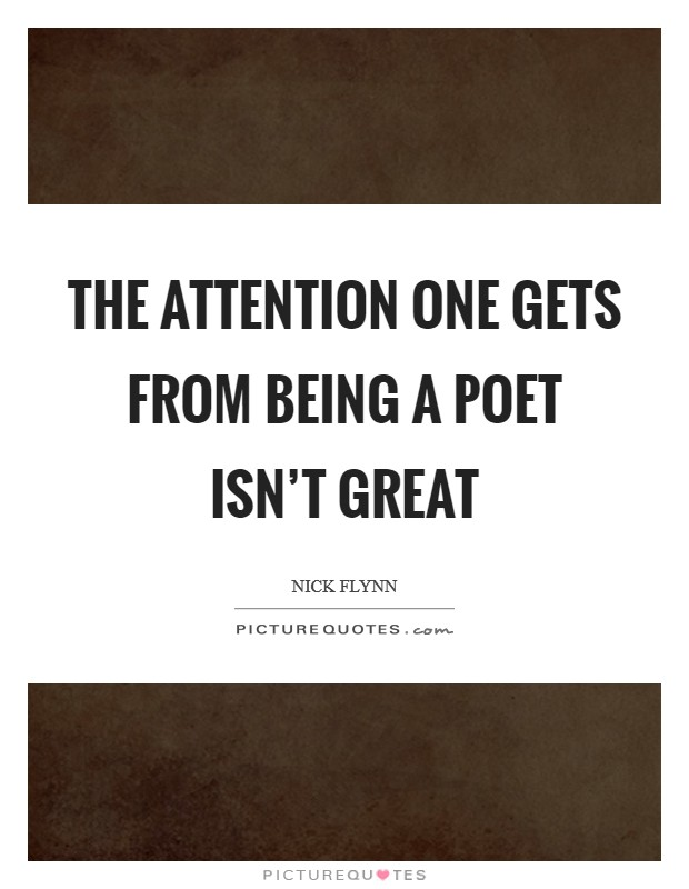 The attention one gets from being a poet isn't great Picture Quote #1