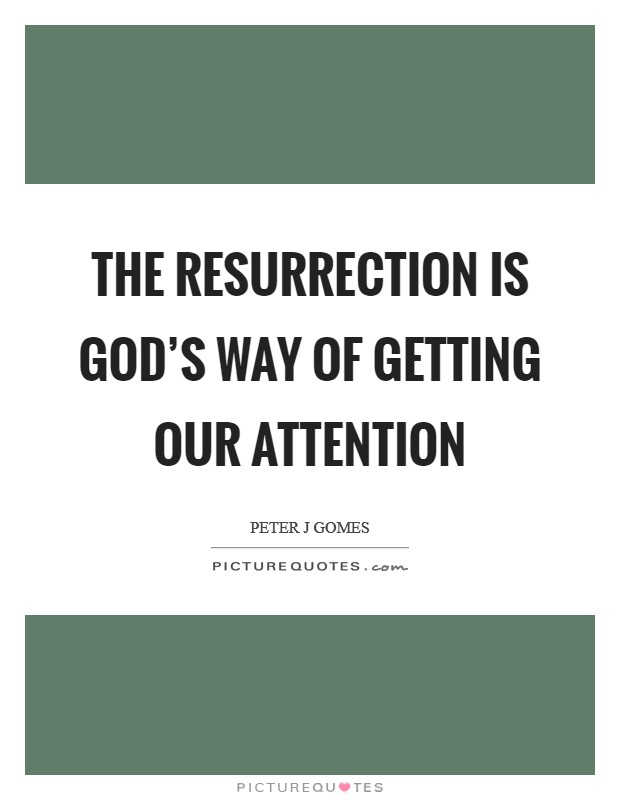 The resurrection is God's way of getting our attention Picture Quote #1