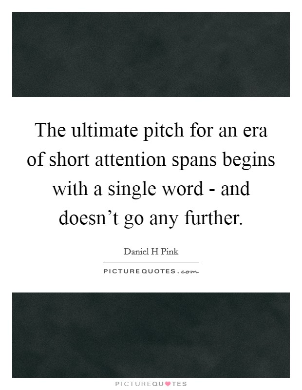 The ultimate pitch for an era of short attention spans begins with a single word - and doesn't go any further Picture Quote #1