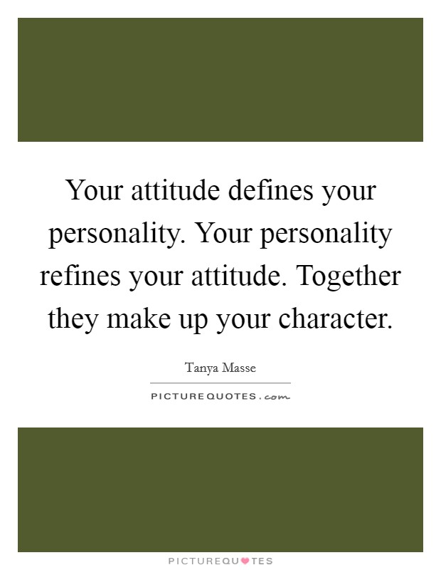Your attitude defines your personality. Your personality refines your attitude. Together they make up your character Picture Quote #1