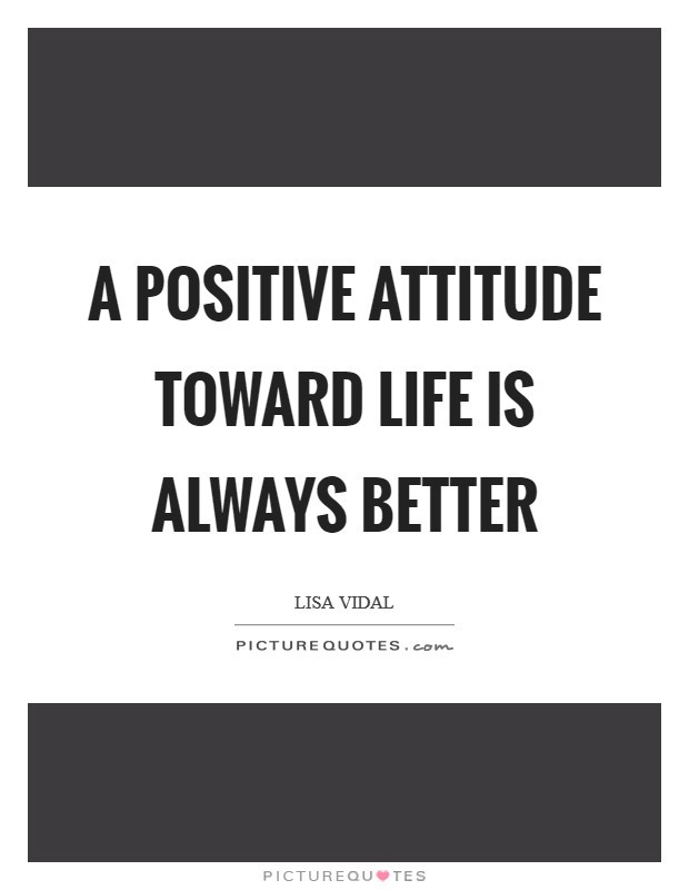 A positive attitude toward life is always better Picture Quote #1