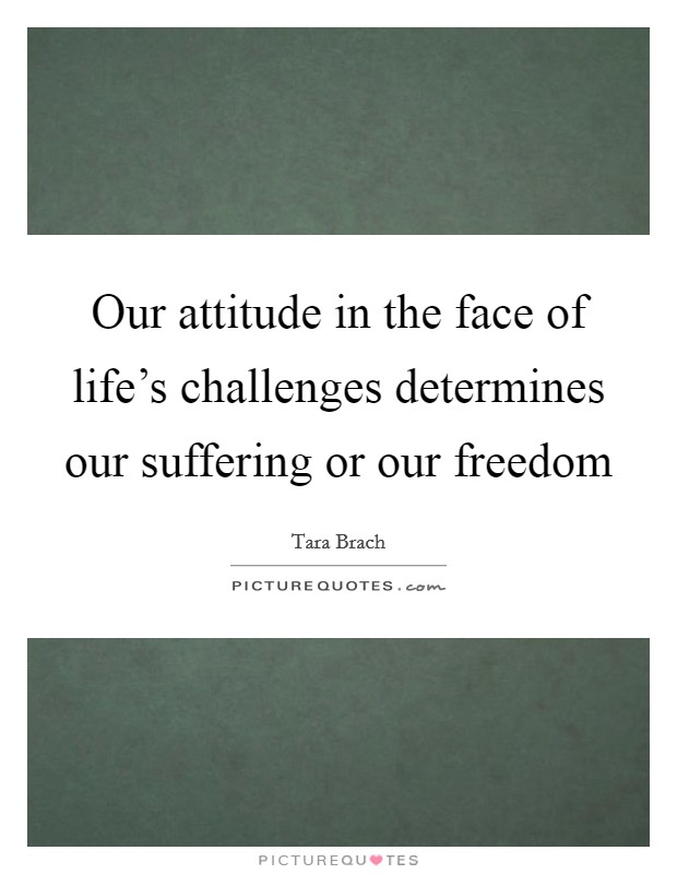 Our attitude in the face of life's challenges determines our suffering or our freedom Picture Quote #1