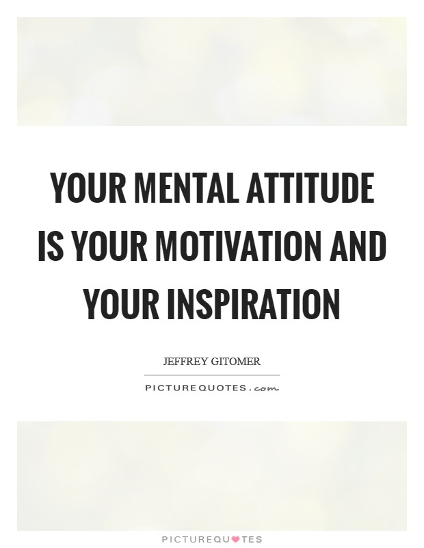 Your mental attitude is your motivation and your inspiration Picture Quote #1