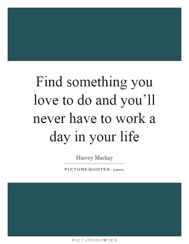 find something you love to do In this post discover career tips on how to find a career you love if you're gonna do this thing, if you're gonna jump ship in hopes of finding something better,.