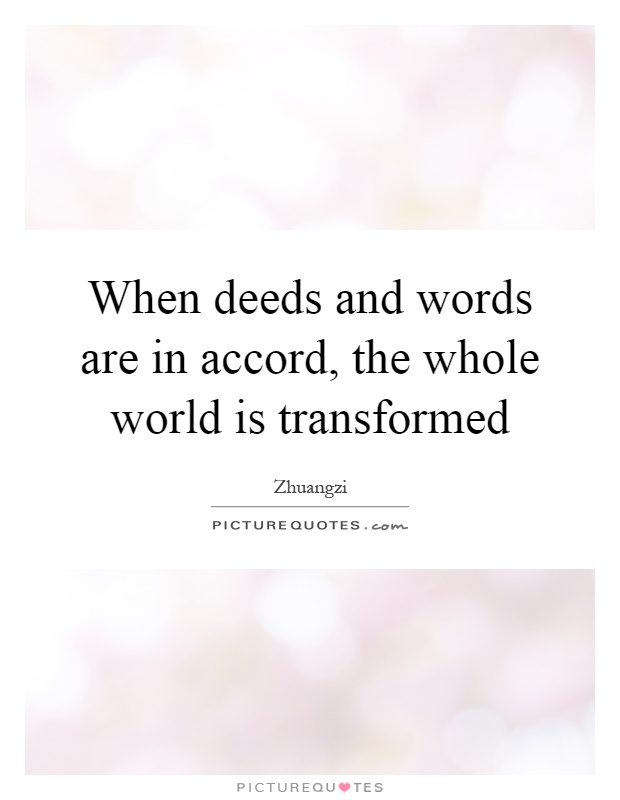 When deeds and words are in accord, the whole world is transformed Picture Quote #1