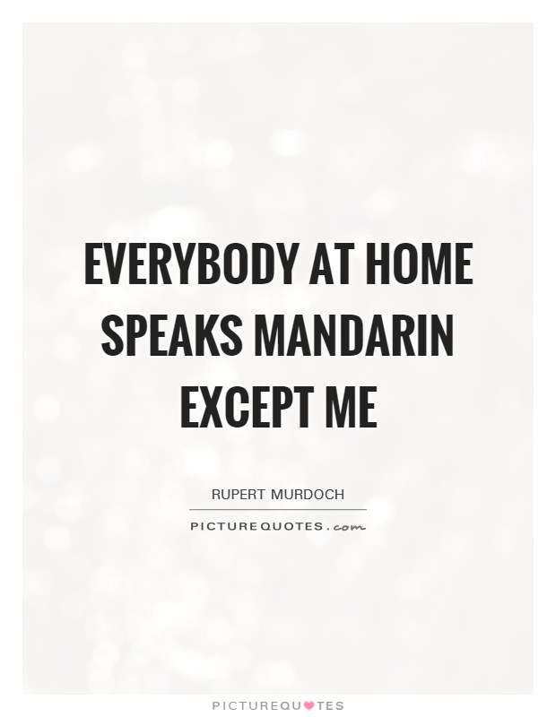 Everybody at home speaks mandarin except me Picture Quote #1