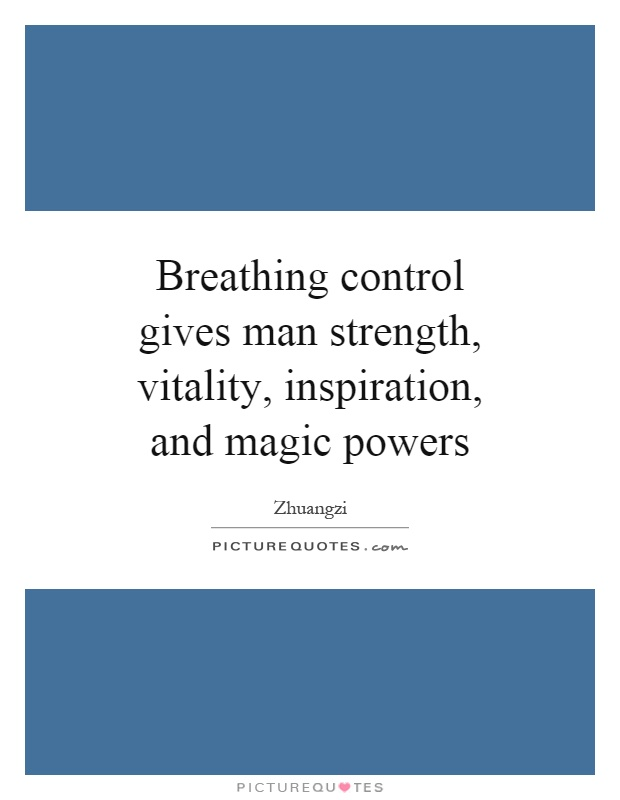 Breathing control gives man strength, vitality, inspiration, and magic powers Picture Quote #1