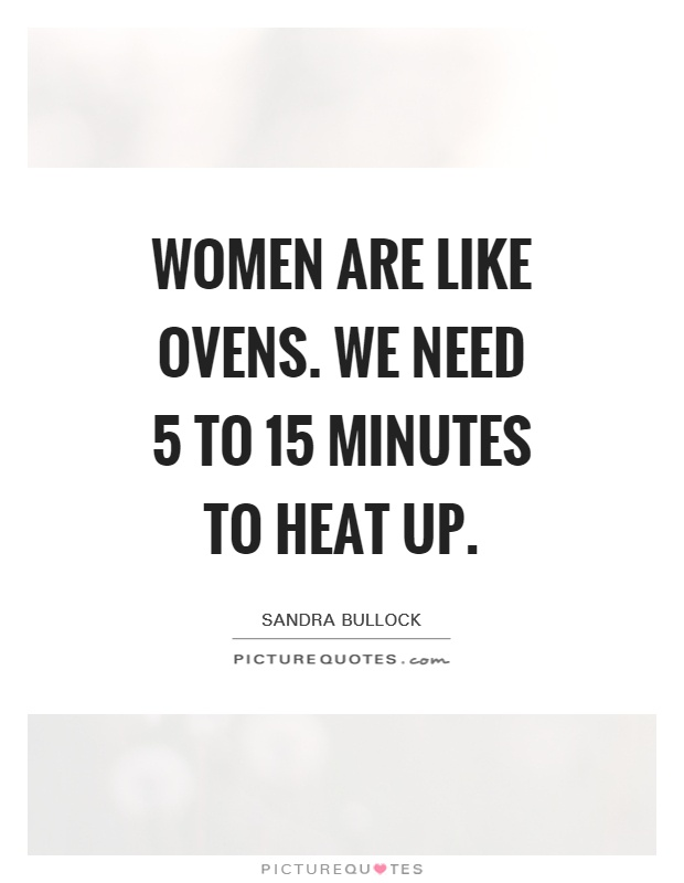 Women are like ovens. We need 5 to 15 minutes to heat up Picture Quote #1