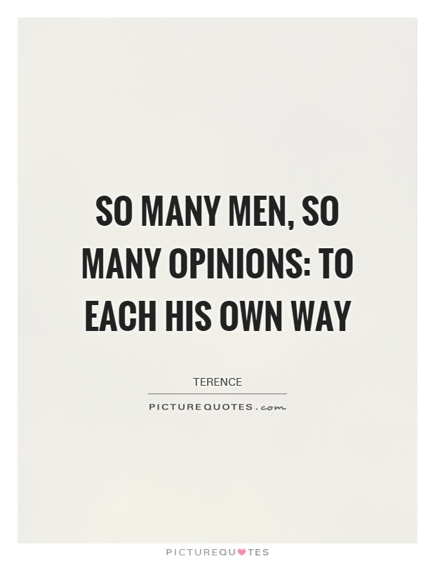 So many men, so many opinions: to each his own way Picture Quote #1