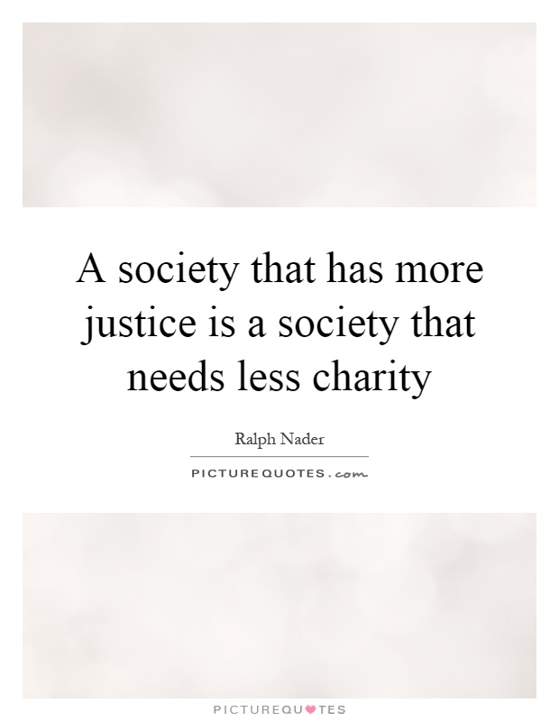 A society that has more justice is a society that needs less charity Picture Quote #1