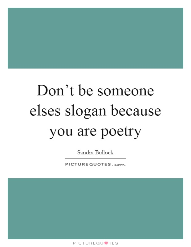 Don't be someone elses slogan because you are poetry Picture Quote #1