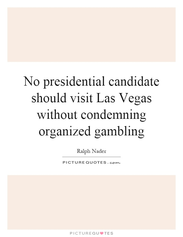 No presidential candidate should visit Las Vegas without condemning organized gambling Picture Quote #1
