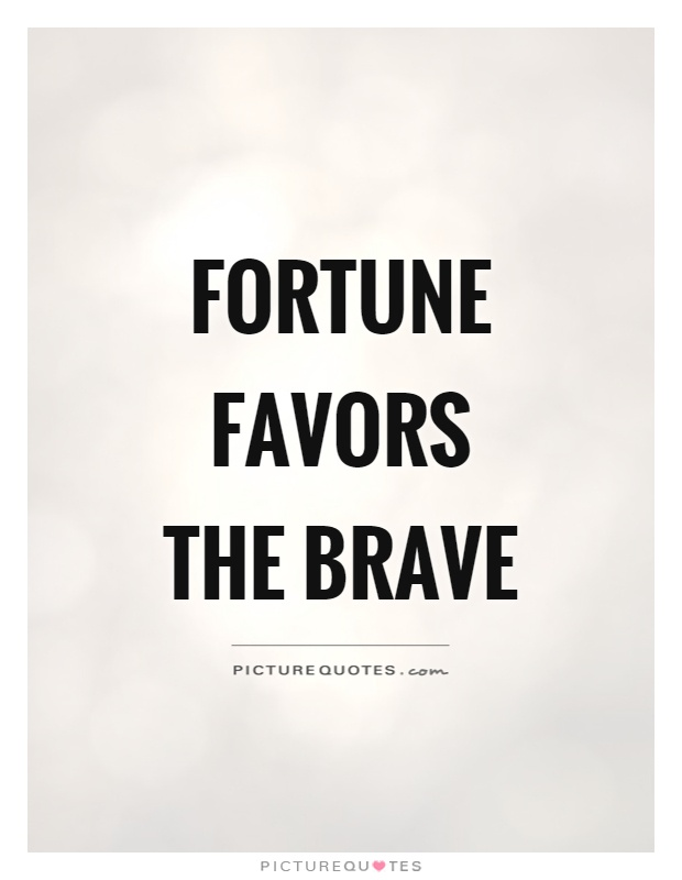 Brave Quotes Magnificent Fortune Favors The Brave  Picture Quotes