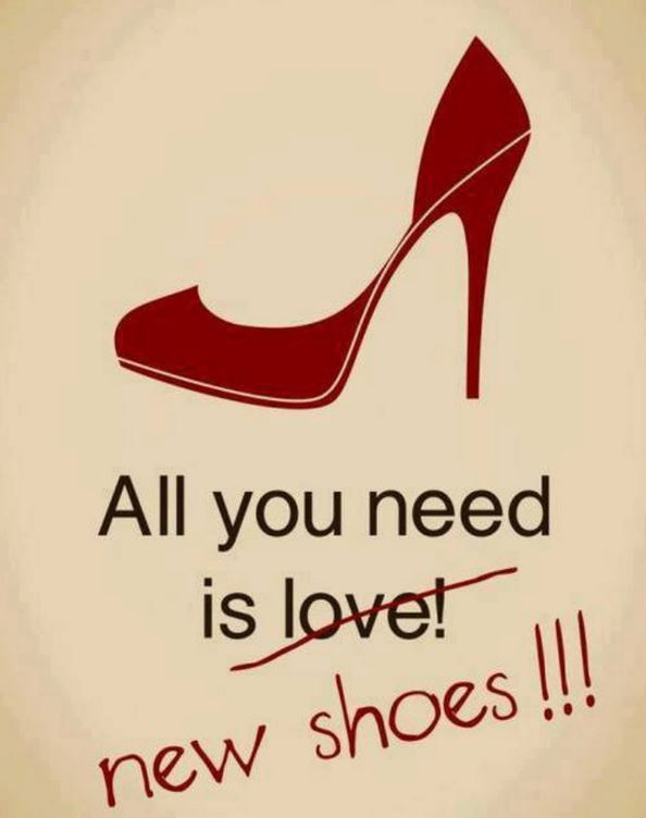 All you need is love! New shoes!!! | Picture Quotes