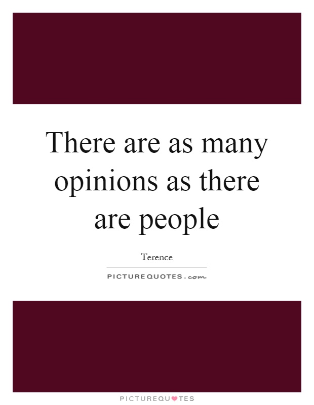 There are as many opinions as there are people Picture Quote #1