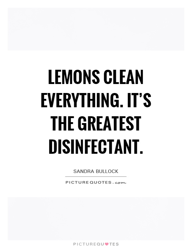 Lemons clean everything. It's the greatest disinfectant Picture Quote #1