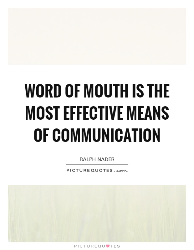 Word of mouth is the most effective means of communication Picture Quote #1