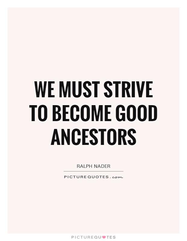 We must strive to become good ancestors Picture Quote #1