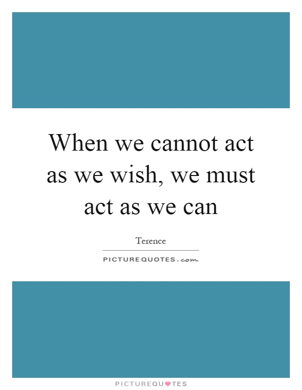 When we cannot act as we wish, we must act as we can Picture Quote #1