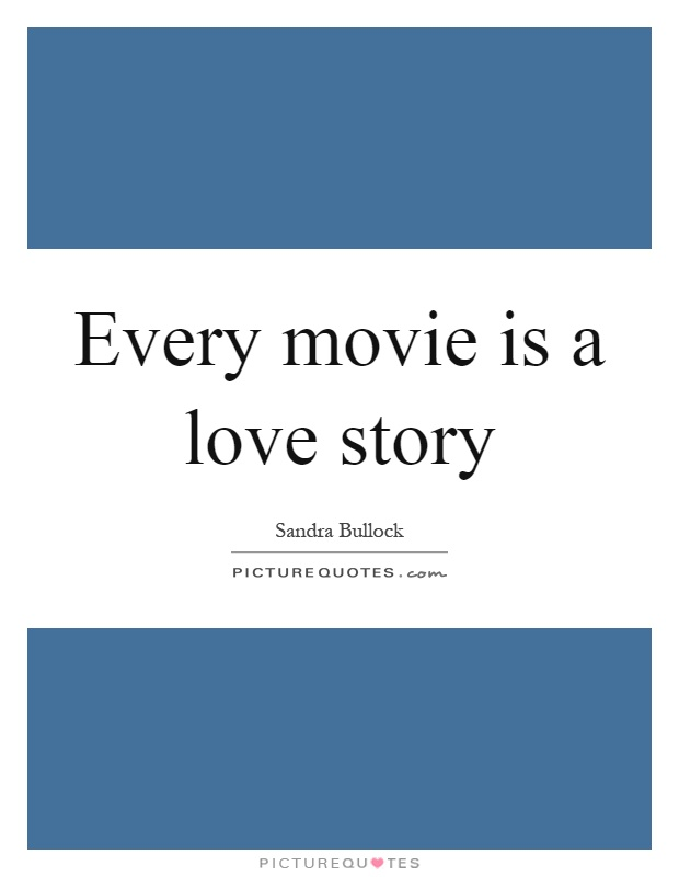 Every movie is a love story Picture Quote #1