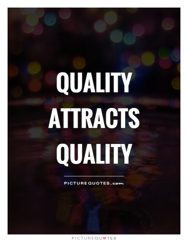 Quality attracts quality Picture Quote #1