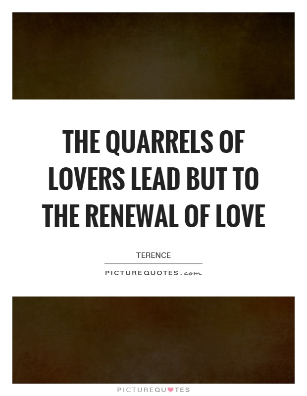 Funny Quotes About Lovers Quarrel : ... quarrels of lovers lead but to the renewal of love Picture Quote #1
