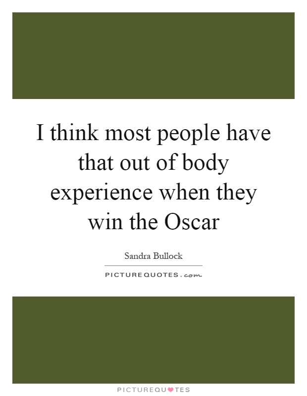 I think most people have that out of body experience when they win the Oscar Picture Quote #1
