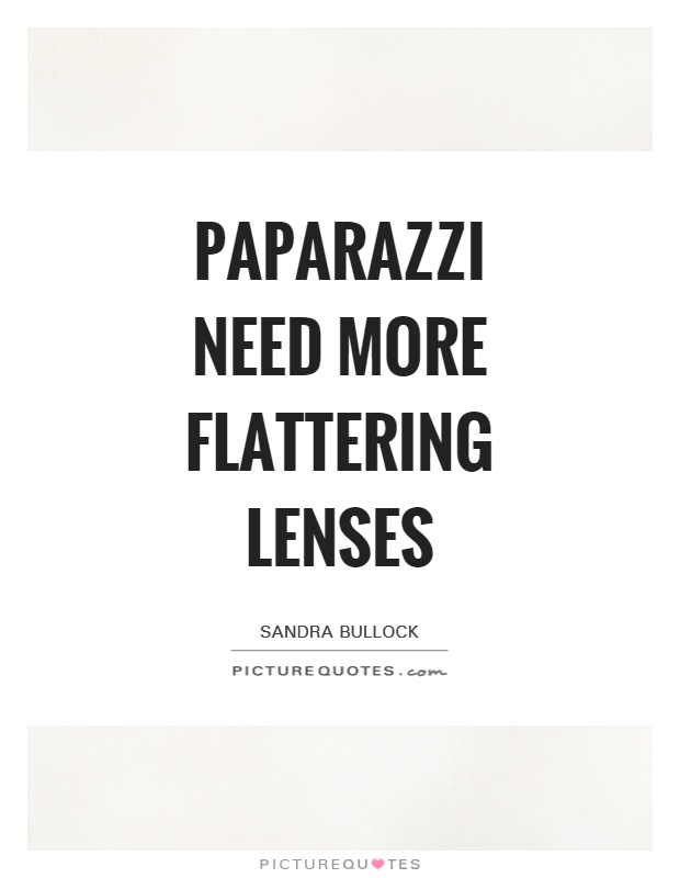 Paparazzi need more flattering lenses Picture Quote #1
