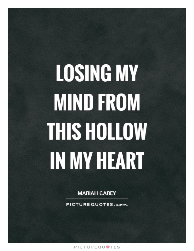 Losing my mind From this hollow in my heart Picture Quote #1